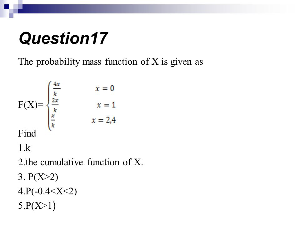 Question17 The probability mass function of X is given as F(X)= Find
