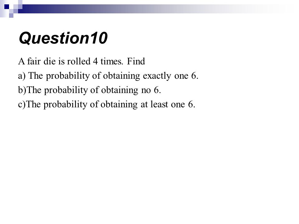 Question10 A fair die is rolled 4 times. Find
