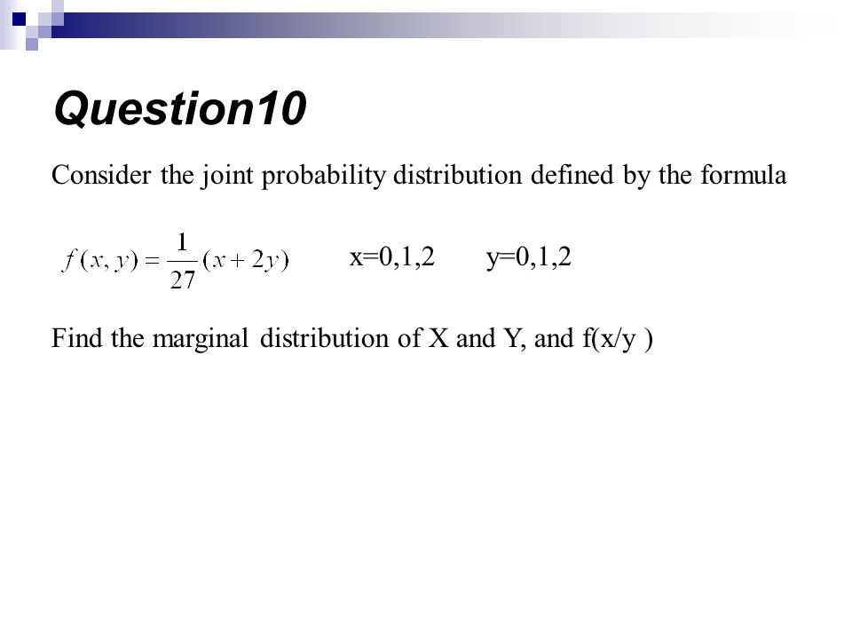 Question10 Consider the joint probability distribution defined by the formula. x=0,1,2 y=0,1,2.