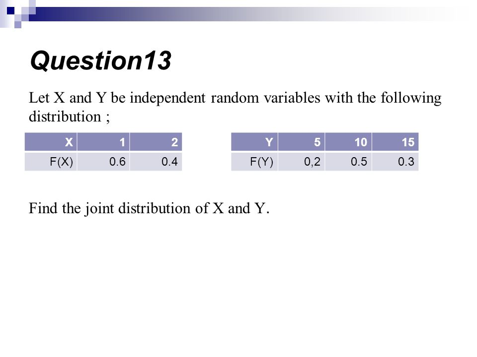 Question13 Let X and Y be independent random variables with the following distribution ; Find the joint distribution of X and Y.