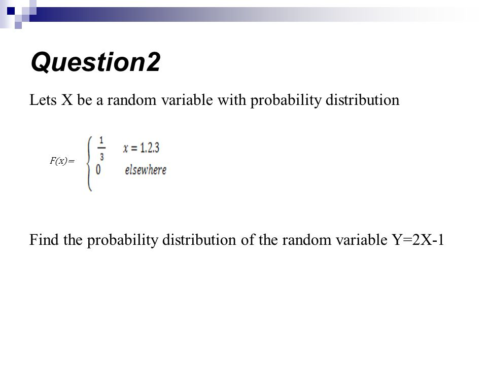 Question2 Lets X be a random variable with probability distribution