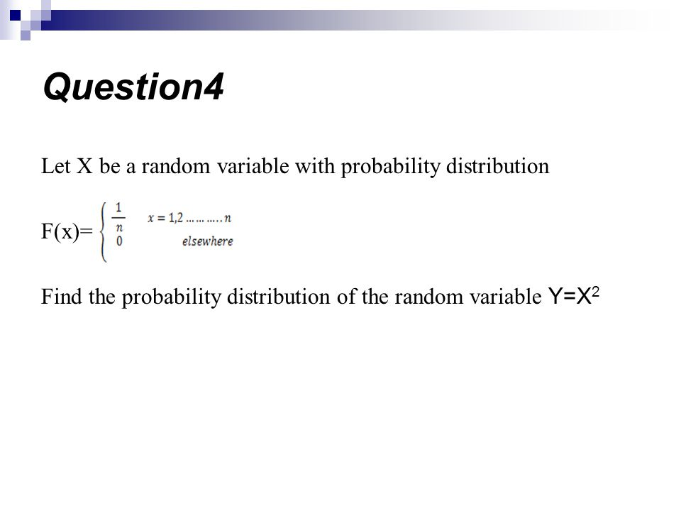 Question4 Let X be a random variable with probability distribution F(x)= Find the probability distribution of the random variable Y=X2