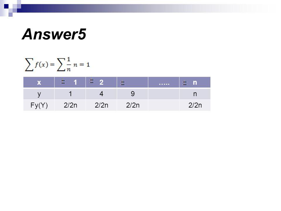 Answer5 n ….. 2 1 x 9 4 y 2/2n Fy(Y)