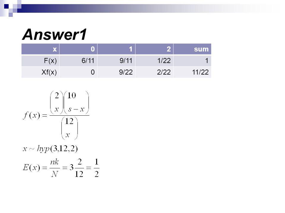 Answer1 sum 2 1 x 1/22 9/11 6/11 F(x) 11/22 2/22 9/22 Xf(x)