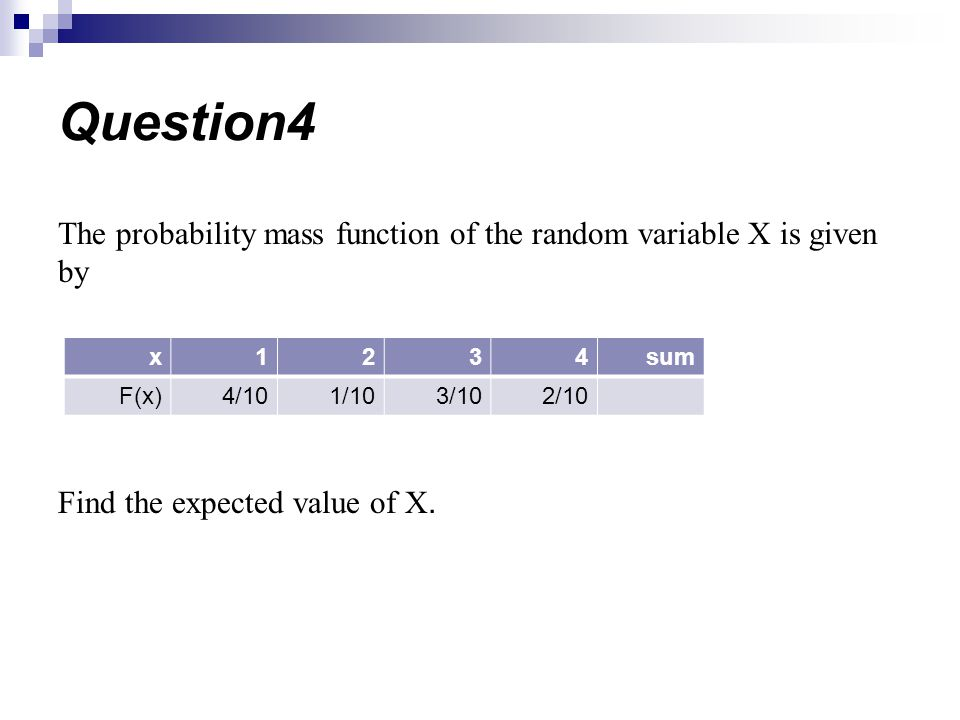 Question4 The probability mass function of the random variable X is given by Find the expected value of X.