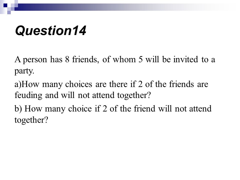 Question14 A person has 8 friends, of whom 5 will be invited to a party.