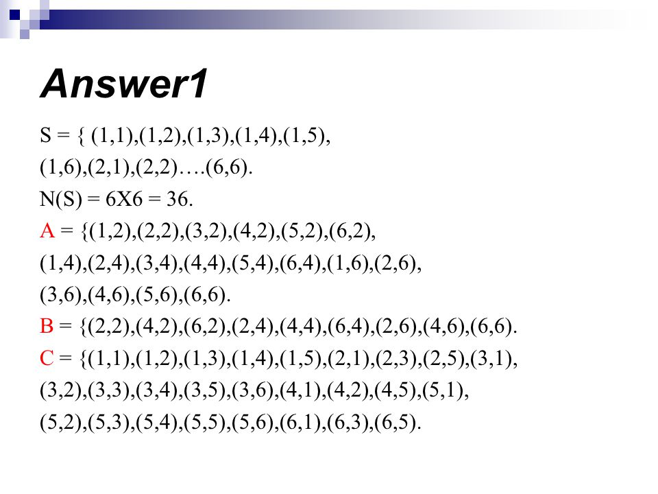 Answer1 S = { (1,1),(1,2),(1,3),(1,4),(1,5), (1,6),(2,1),(2,2)….(6,6).