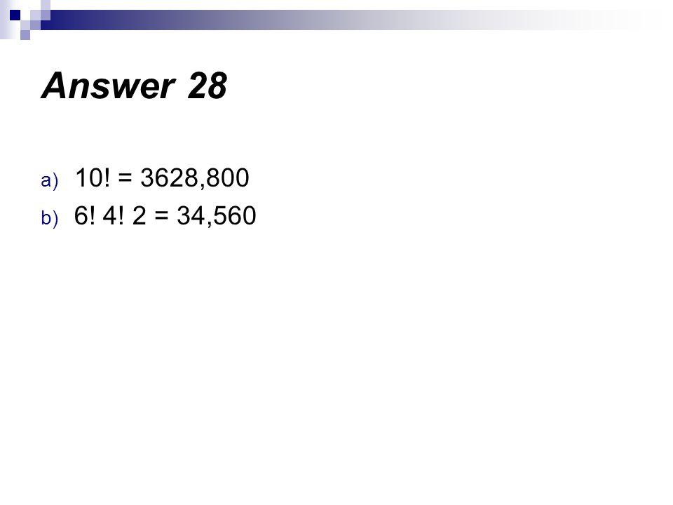 Answer 28 10! = 3628,800 6! 4! 2 = 34,560