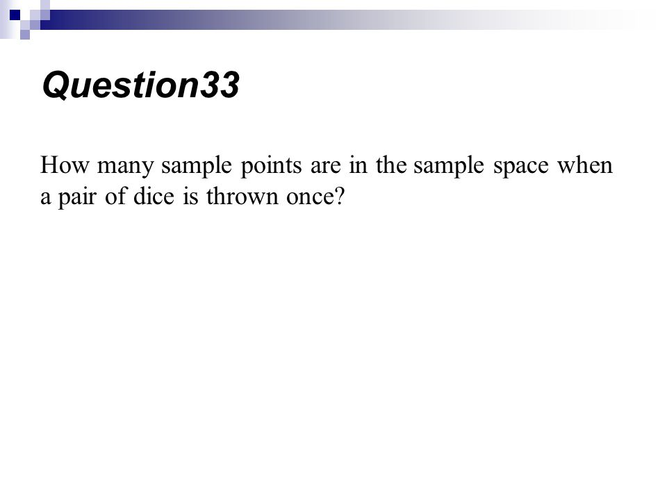Question33 How many sample points are in the sample space when a pair of dice is thrown once