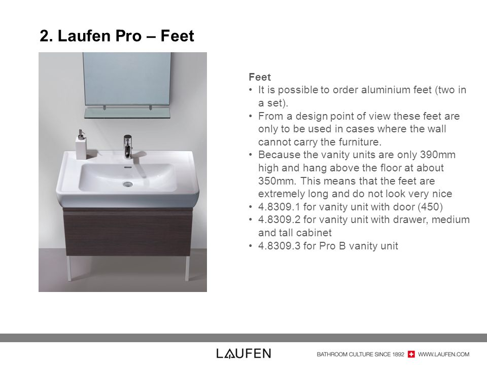 2. Laufen Pro – Feet Feet. It is possible to order aluminium feet (two in a set).