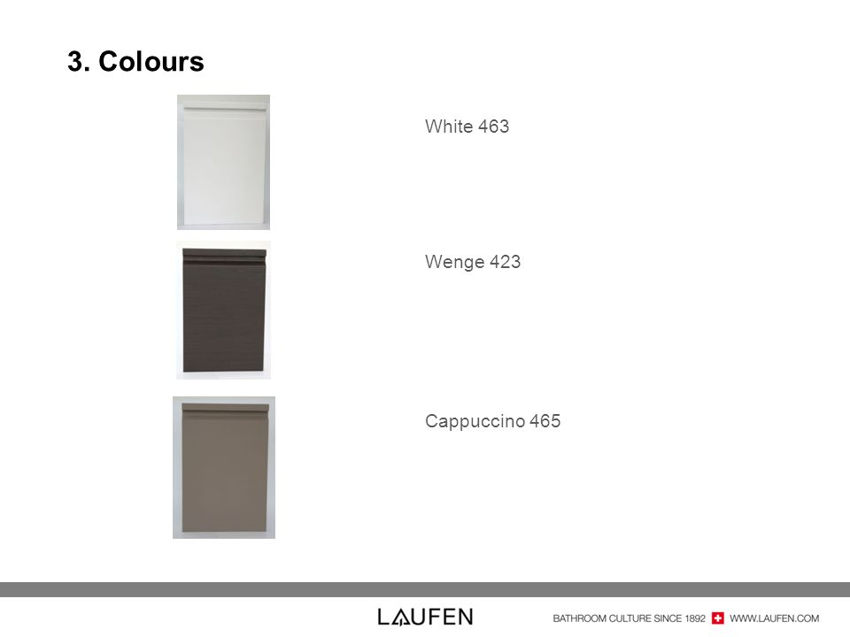 3. Colours White 463 Wenge 423 Cappuccino 465