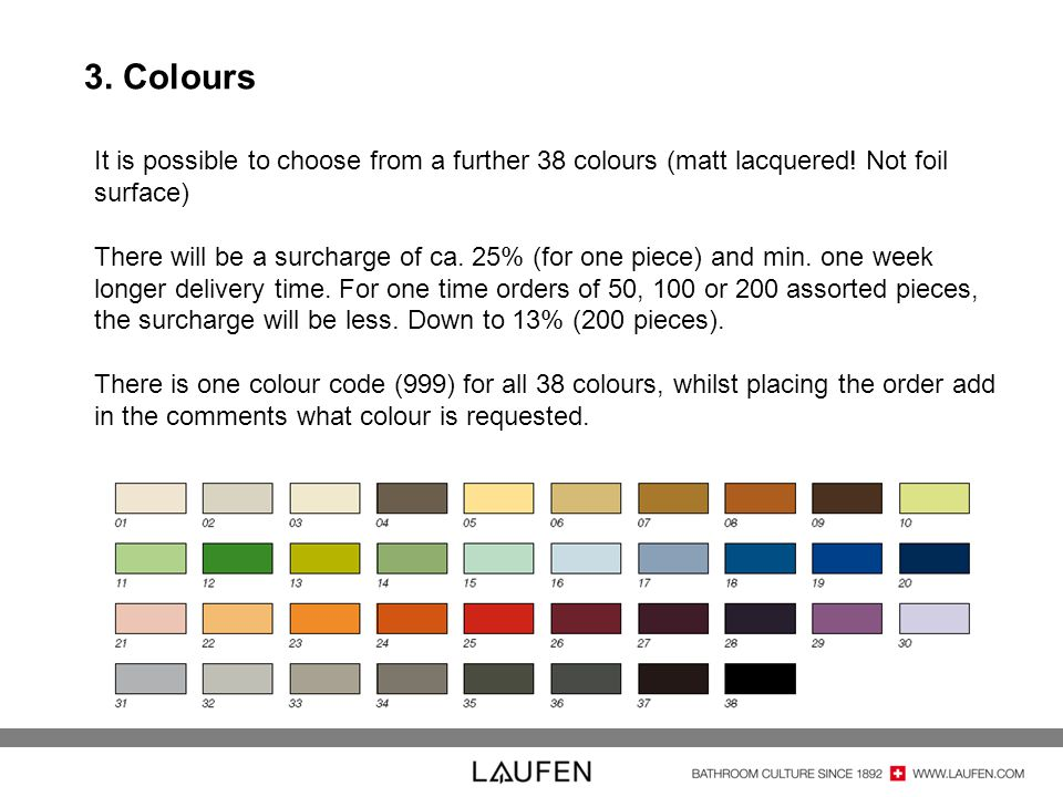 3. Colours It is possible to choose from a further 38 colours (matt lacquered! Not foil surface)