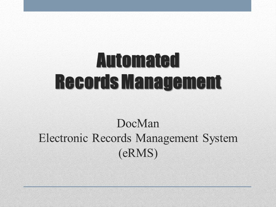 Automated Records Management DocMan Electronic Records Management System (eRMS)