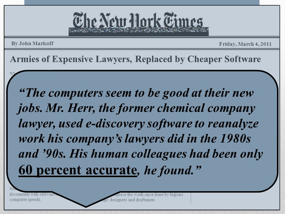 Friday, March 4, 2011 Armies of Expensive Lawyers, Replaced by Cheaper Software.