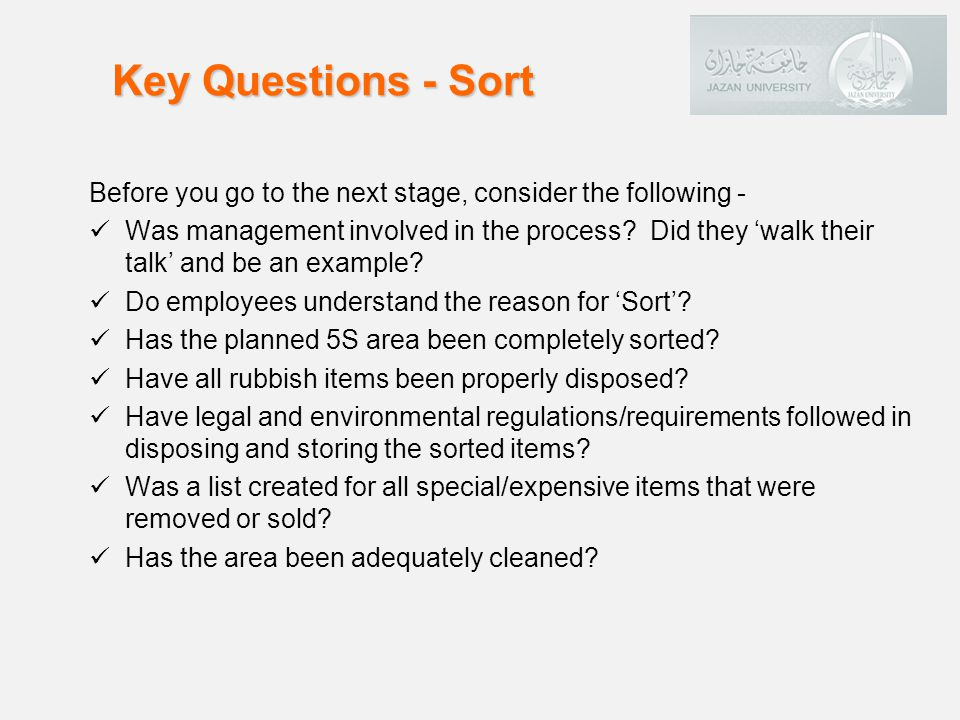 Key Questions - Sort Before you go to the next stage, consider the following -
