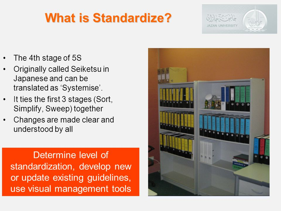 What is Standardize The 4th stage of 5S. Originally called Seiketsu in Japanese and can be translated as 'Systemise'.
