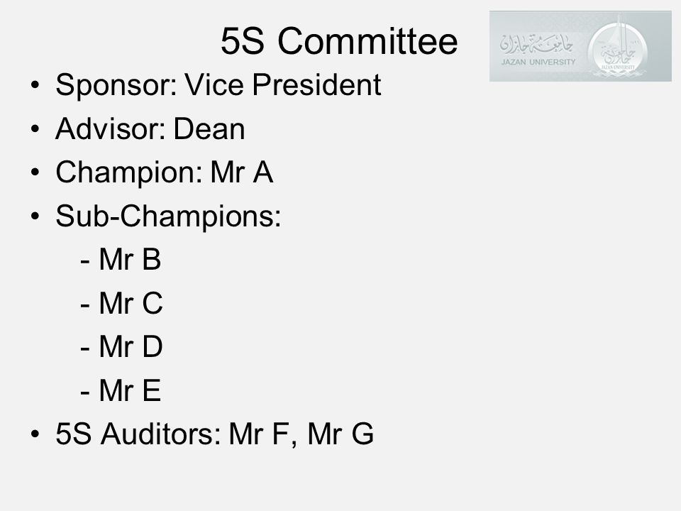 5S Committee Sponsor: Vice President Advisor: Dean Champion: Mr A