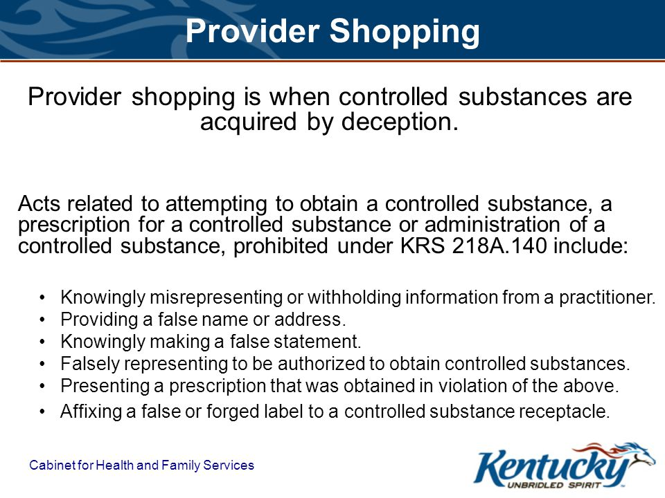 Provider Shopping Provider shopping is when controlled substances are acquired by deception.