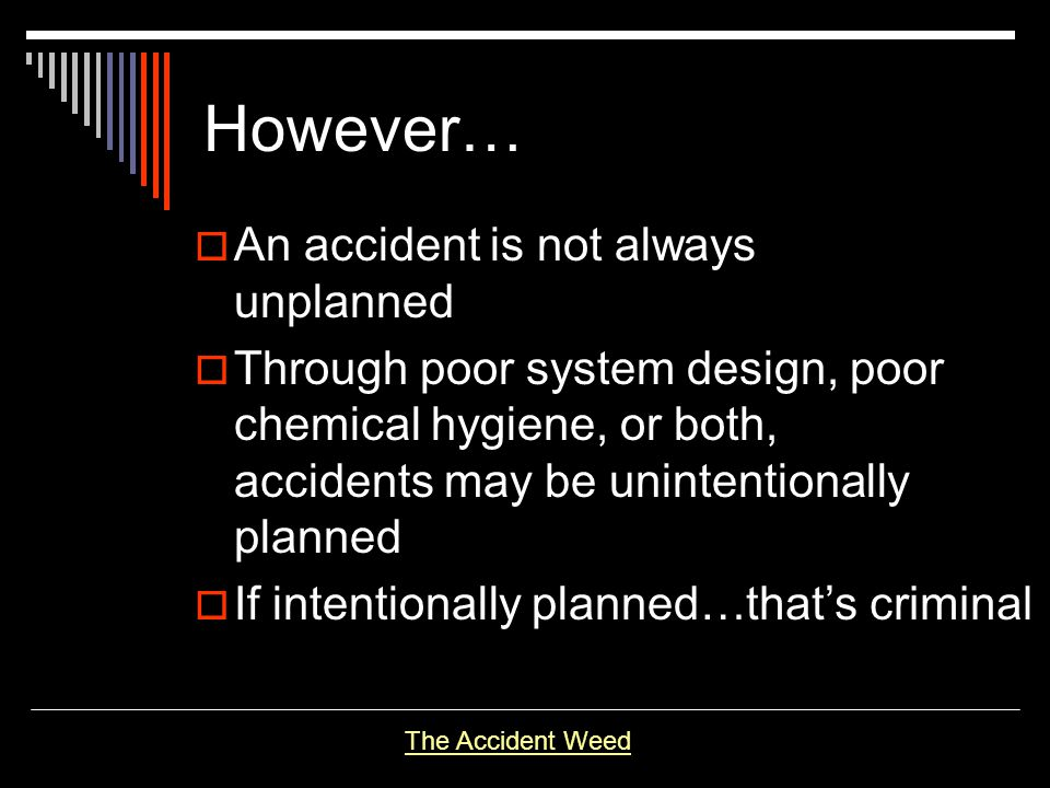 However… An accident is not always unplanned