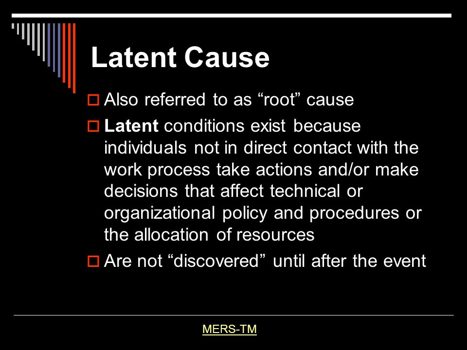 Latent Cause Also referred to as root cause