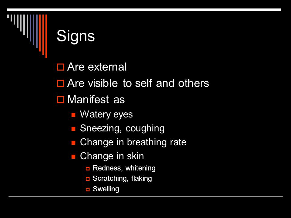 Signs Are external Are visible to self and others Manifest as