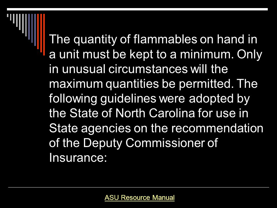 The quantity of flammables on hand in a unit must be kept to a minimum