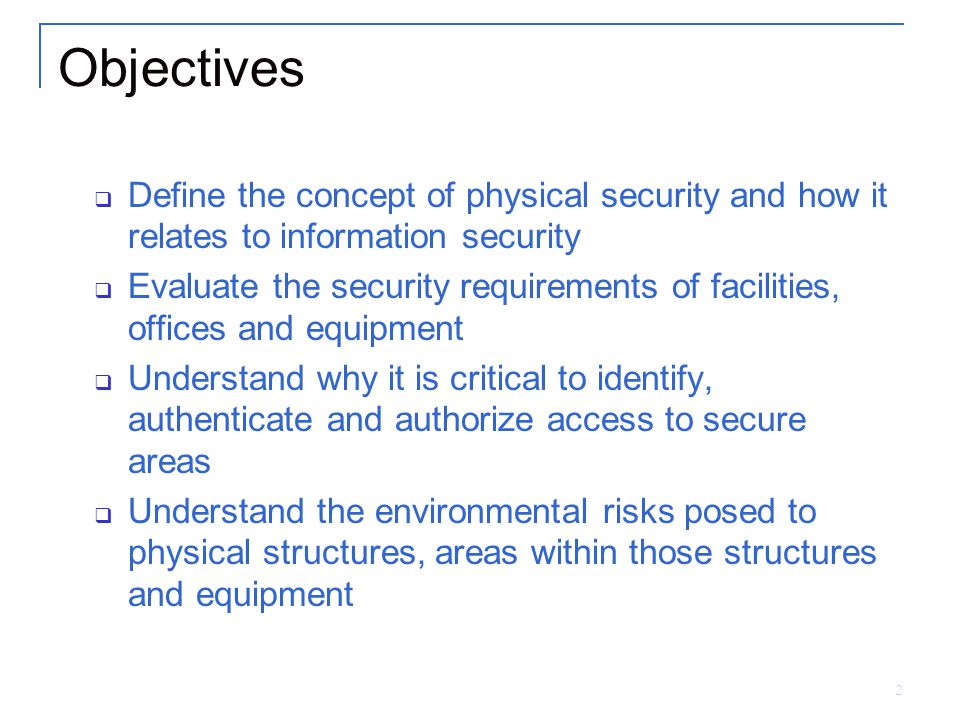 Objectives Define the concept of physical security and how it relates to information security.