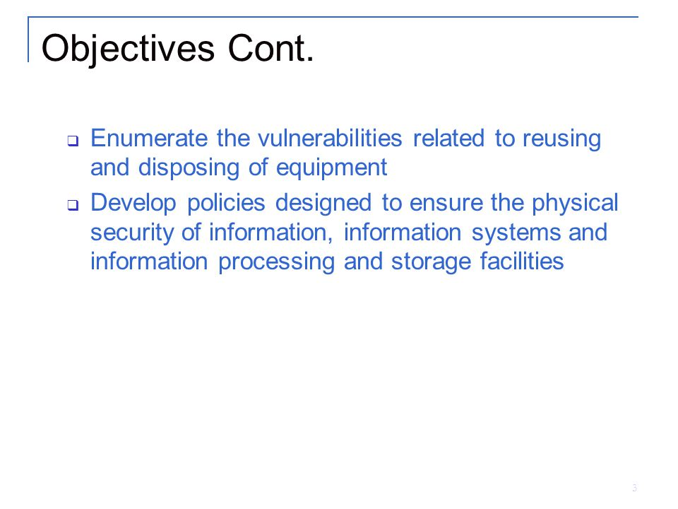 Objectives Cont. Enumerate the vulnerabilities related to reusing and disposing of equipment.