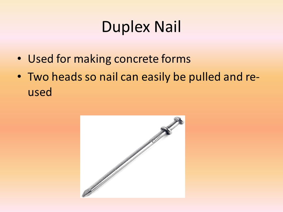 Duplex Nail Used for making concrete forms