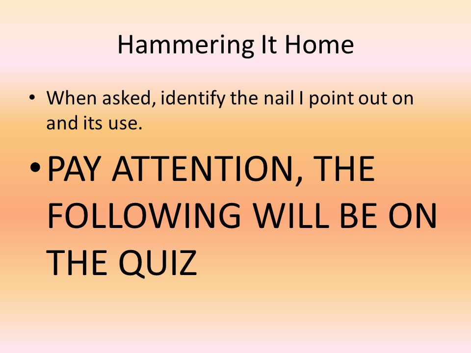 PAY ATTENTION, THE FOLLOWING WILL BE ON THE QUIZ