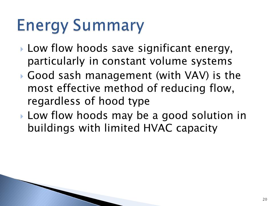 Energy Summary Low flow hoods save significant energy, particularly in constant volume systems.