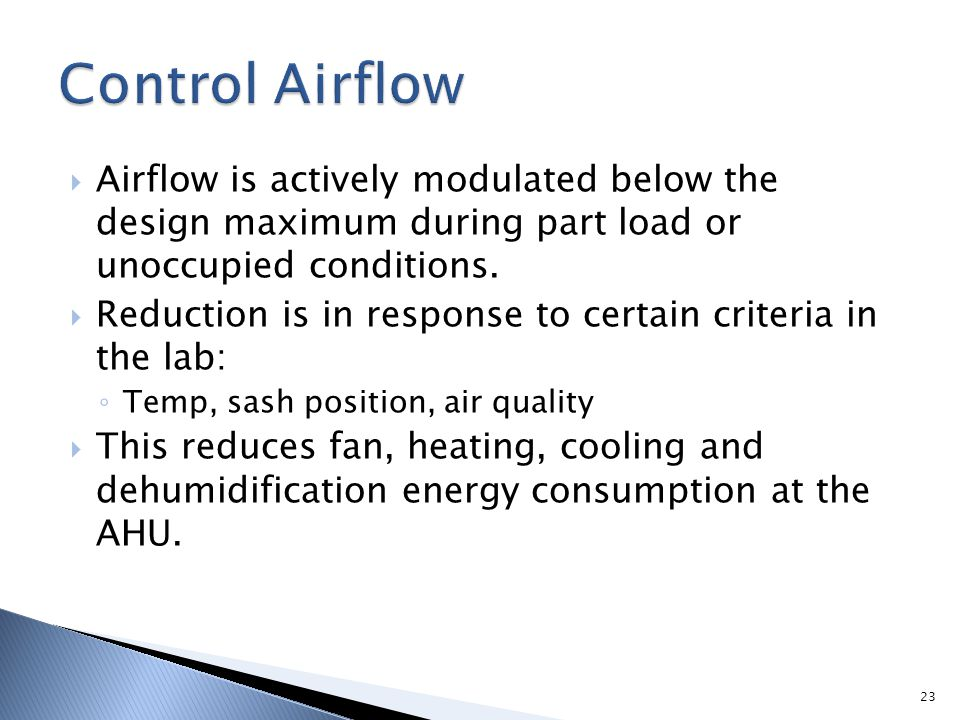 Control Airflow Airflow is actively modulated below the design maximum during part load or unoccupied conditions.