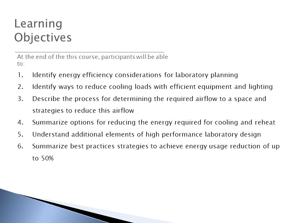 Learning Objectives. At the end of the this course, participants will be able to: Identify energy efficiency considerations for laboratory planning.