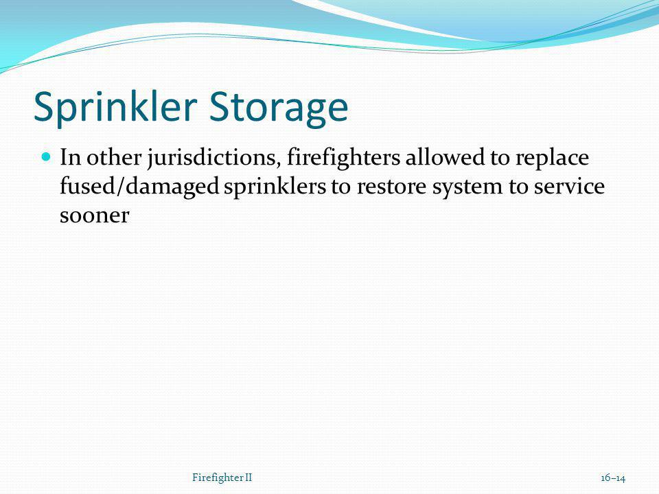 Sprinkler Storage In other jurisdictions, firefighters allowed to replace fused/damaged sprinklers to restore system to service sooner.