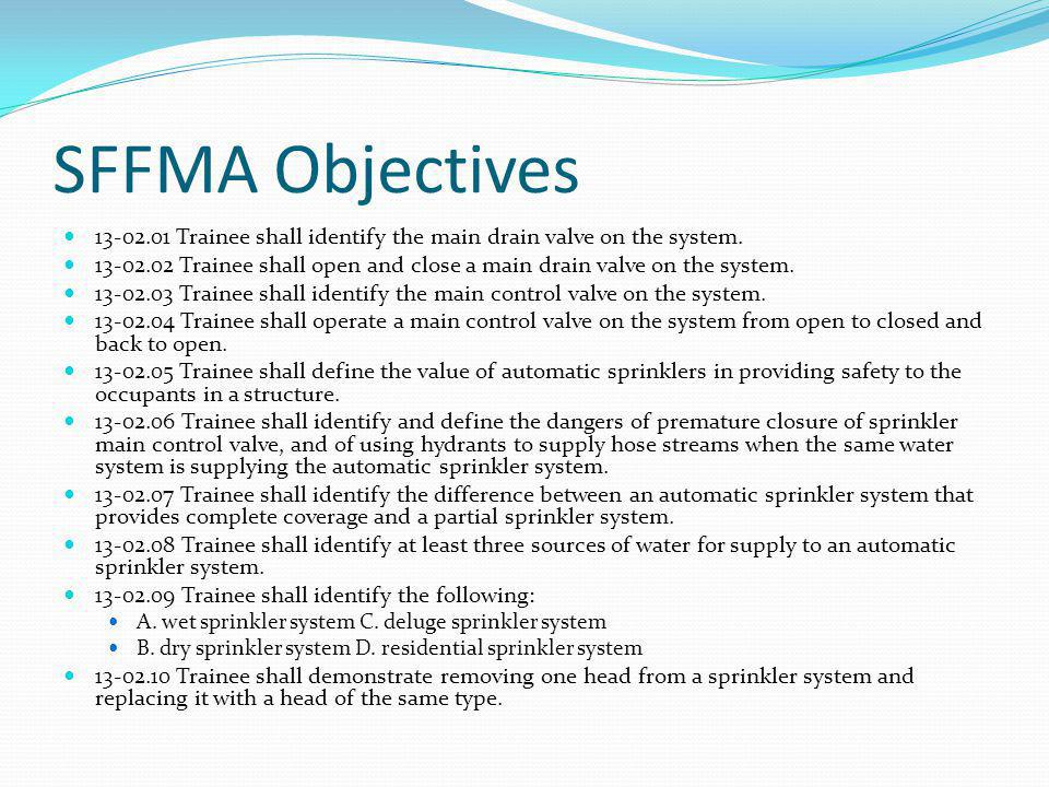 SFFMA Objectives 13-02.01 Trainee shall identify the main drain valve on the system.