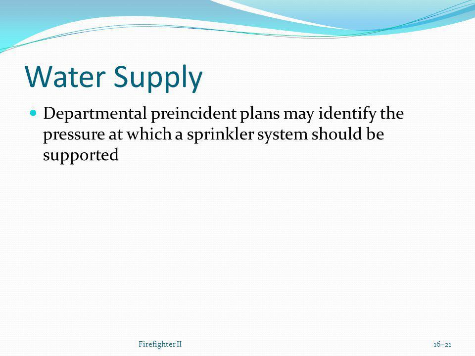 Water Supply Departmental preincident plans may identify the pressure at which a sprinkler system should be supported.