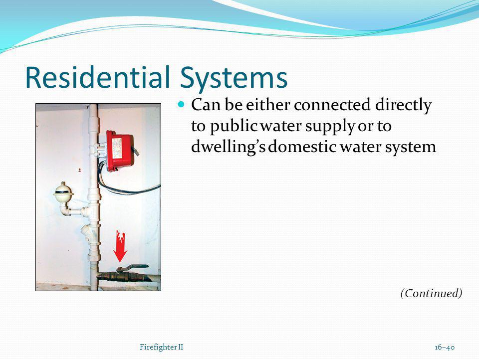 Residential Systems Can be either connected directly to public water supply or to dwelling's domestic water system.