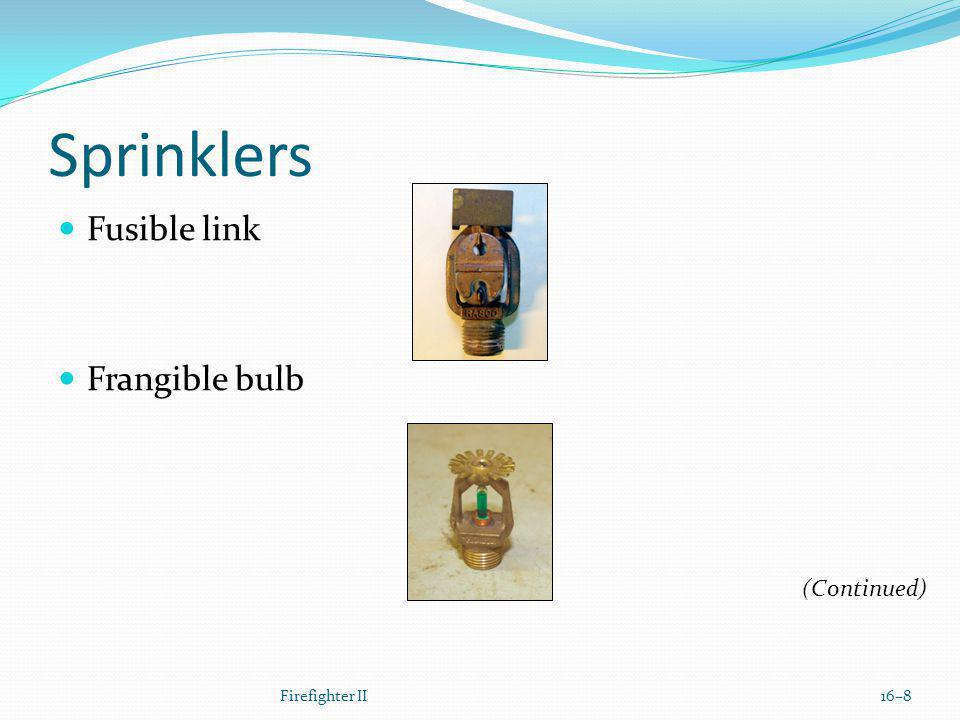 Sprinklers Fusible link Frangible bulb (Continued) Firefighter II