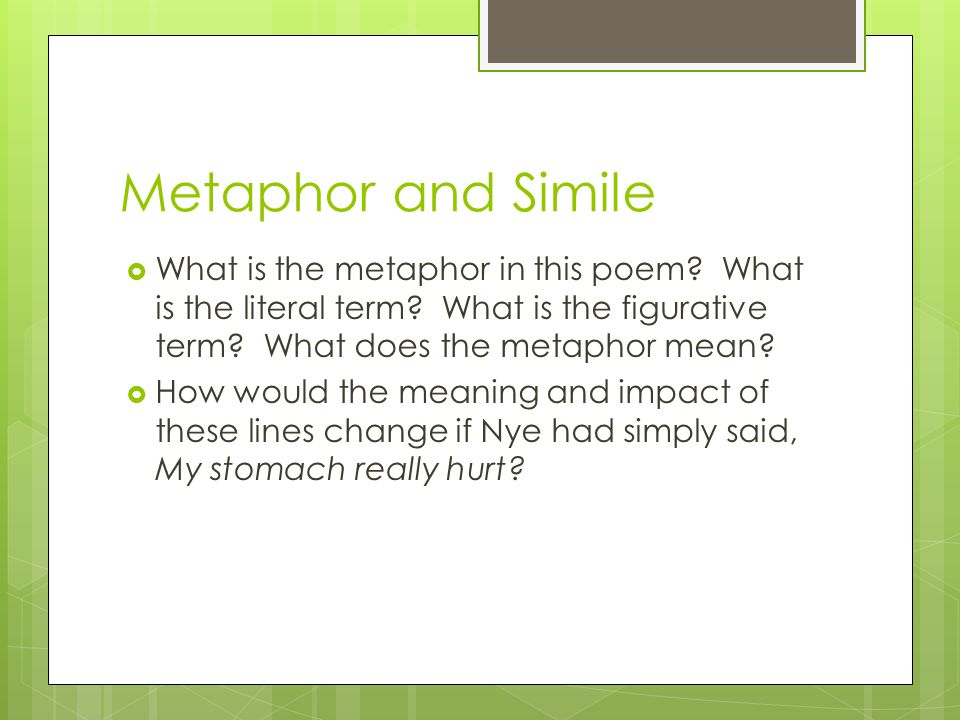 Metaphor and Simile What is the metaphor in this poem What is the literal term What is the figurative term What does the metaphor mean