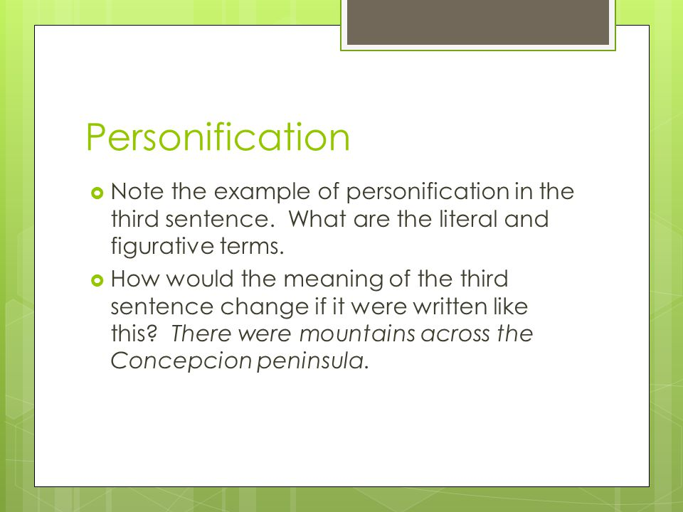 Personification Note the example of personification in the third sentence. What are the literal and figurative terms.