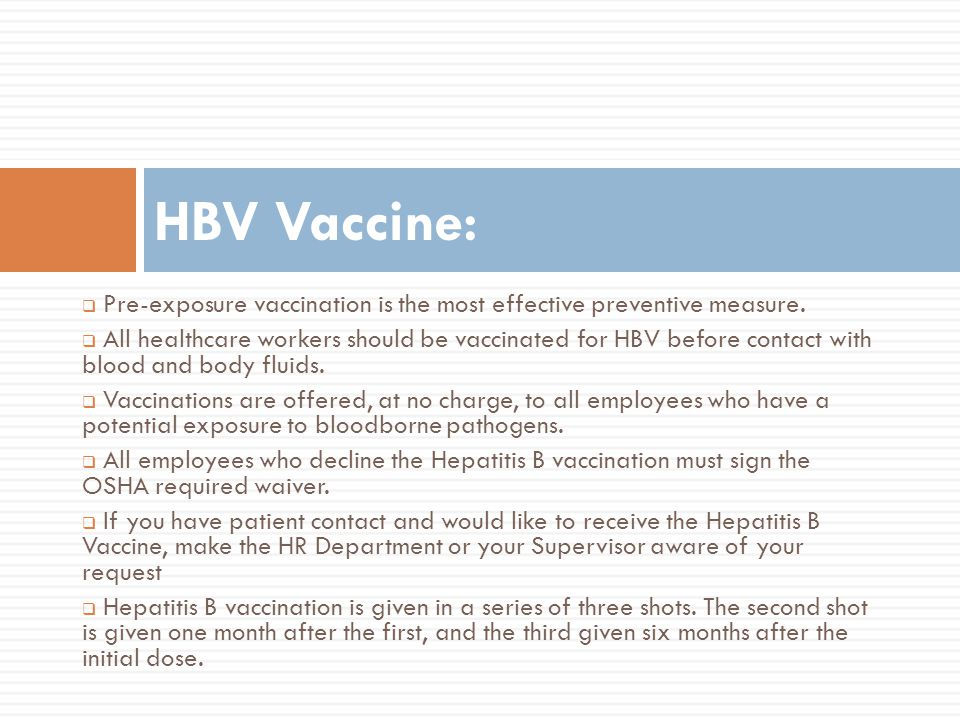 HBV Vaccine: Pre-exposure vaccination is the most effective preventive measure.