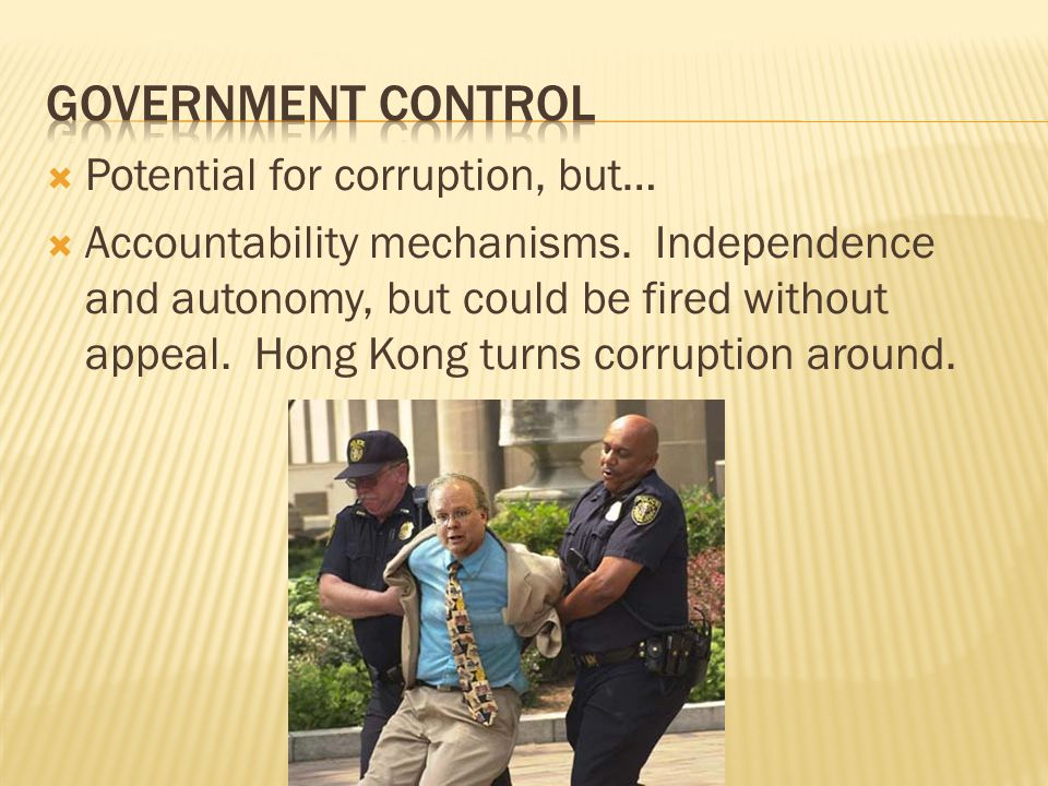 Government control Potential for corruption, but…