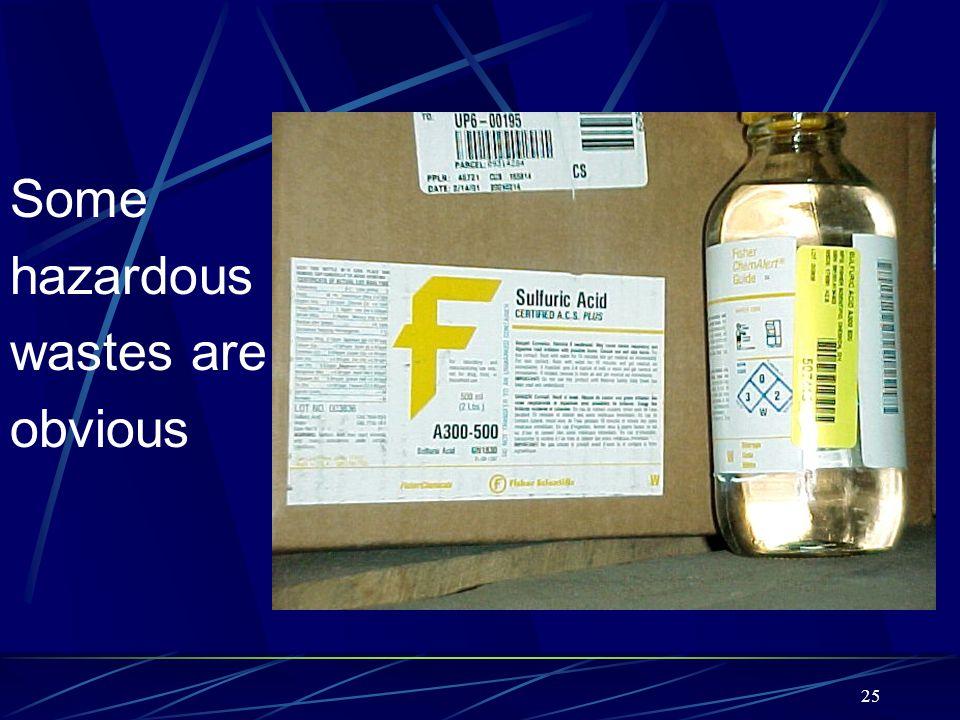 Some hazardous wastes are obvious
