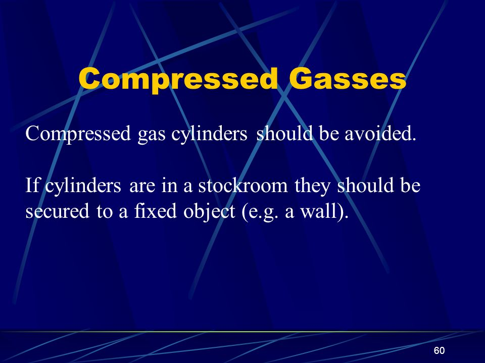 Compressed Gasses Compressed gas cylinders should be avoided.