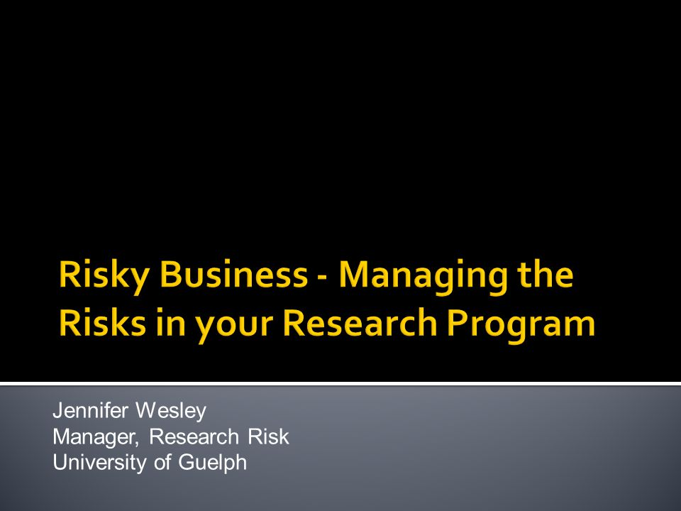 Risky Business - Managing the Risks in your Research Program