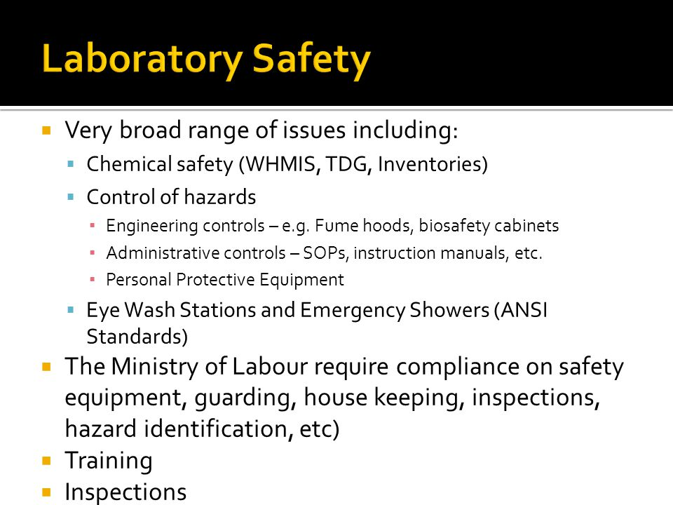 Laboratory Safety Very broad range of issues including: