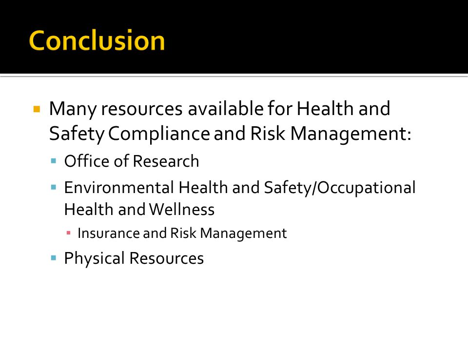 Conclusion Many resources available for Health and Safety Compliance and Risk Management: Office of Research.