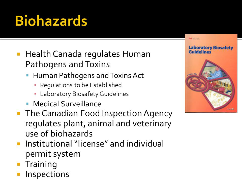 Biohazards Health Canada regulates Human Pathogens and Toxins
