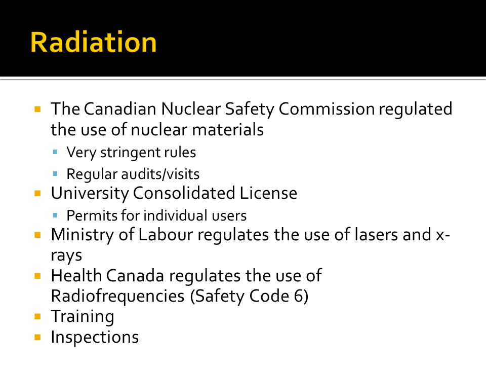 Radiation The Canadian Nuclear Safety Commission regulated the use of nuclear materials. Very stringent rules.