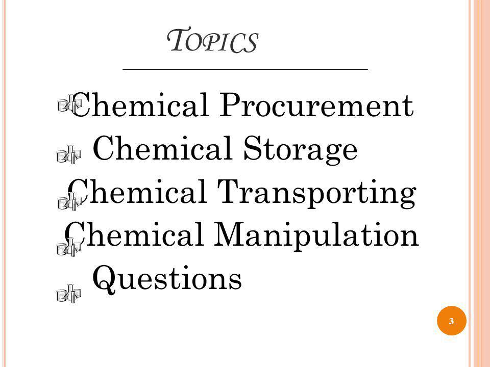 Topics Chemical Procurement Chemical Storage Chemical Transporting Chemical Manipulation Questions